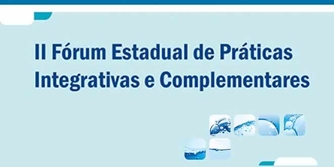 II Fórum Estadual de Práticas Integrativas e Complementares